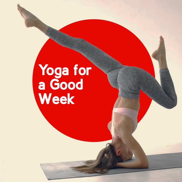 Yoga for a Good Week – Start a New Day with Music Perfect for Yoga Training