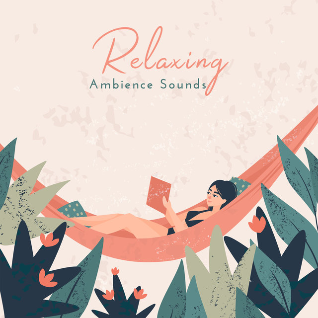 Relaxing Ambience Sounds: Pure Relaxation, Stress Relief, Restful to Calm Down