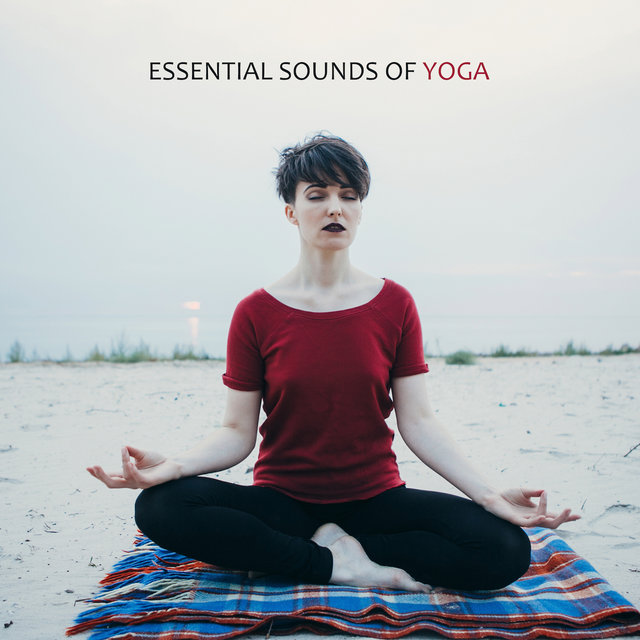 Essential Sounds of Yoga: Ambient Selection for Training Yoga Poses, Contemplation, Deep Meditation, Mental Soft Healing, Increase Vital Energy