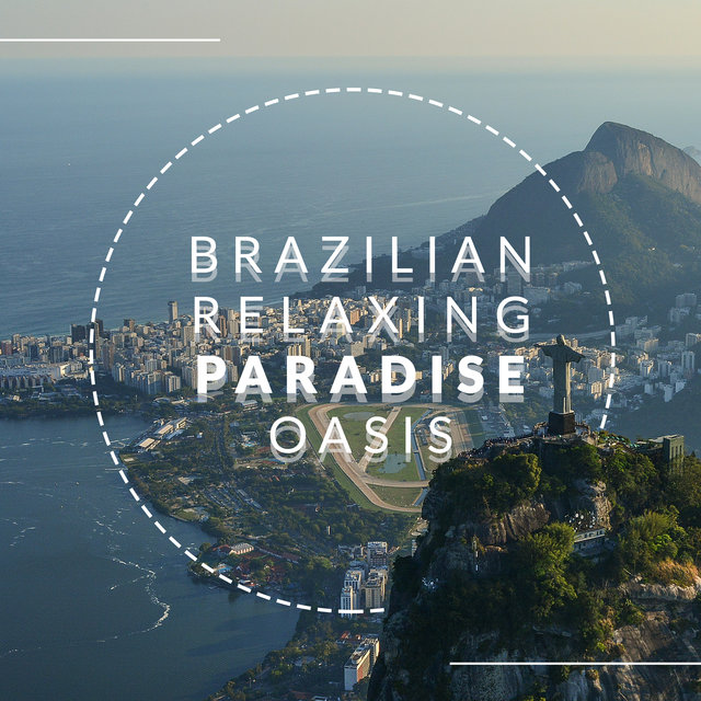 Brazilian Relaxing Paradise Oasis: Deep Relaxation, Chillout Lounge House, Calm Down, Chillout Relaxing Beats 2020