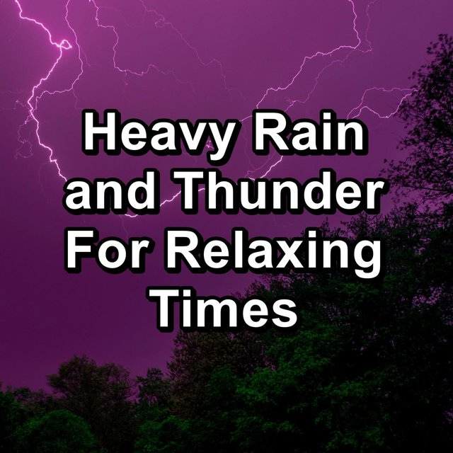 Heavy Rain and Thunder For Relaxing Times