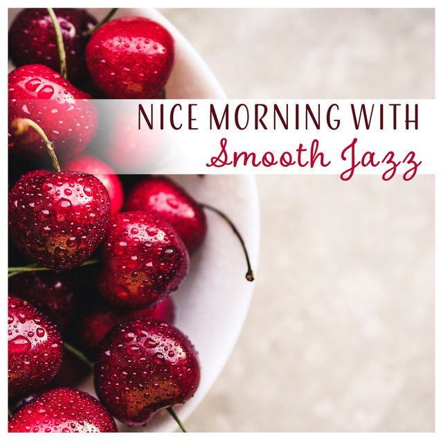 Nice Morning with Smooth Jazz - Happy and Upbeat Cafe, Soft Background Chill Out Music