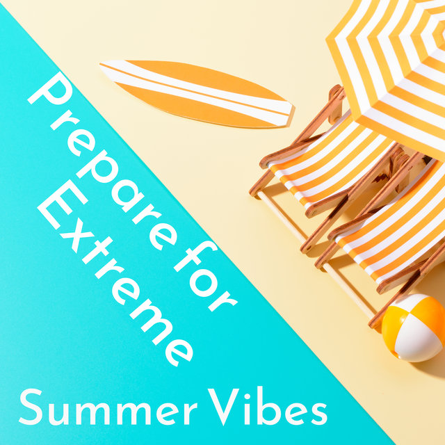 Prepare for Extreme Summer Vibes