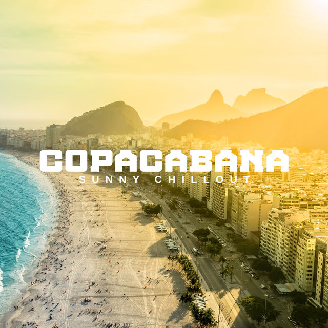Copacabana Sunny Chillout: 2020 Ambient and Slow Beat Chill Out Electronic Music for Summer Relaxation on the Sunny Beach, Total Rest and Calm Down
