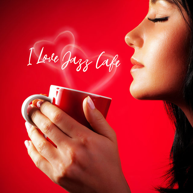 I Love Jazz Cafe: 2019 Instrumental Smooth Jazz Relaxing Music for Cafe & Restaurant, Soft Backgrround for Couple or Friends Meeting, Coffee & Dessert Sounds
