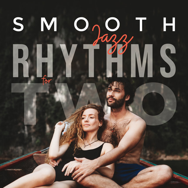 Smooth Jazz Rhythms for Two: Best Smooth Jazz Instrumental Music for Couples' Romantic Meeting, Date, Intimate Evening Moments