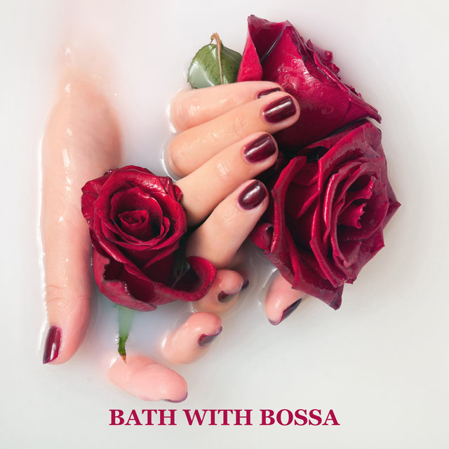 Bath with Bossa: Wonderful Relaxing Instrumental Bossa Jazz Music for Sensual Bathtime, Refreshing Bath with Bubbles, Stress-Relieving Spa at Home, Amazing Free Time