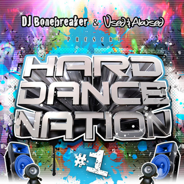 Hard Dance Nation Vol. 1 Presented By DJ Bonebreaker and Used & Abused