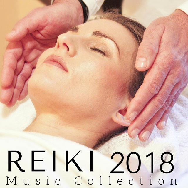 Reiki Music Collection 2018 - Healing Music for Body Balancing and Clear Your Soul