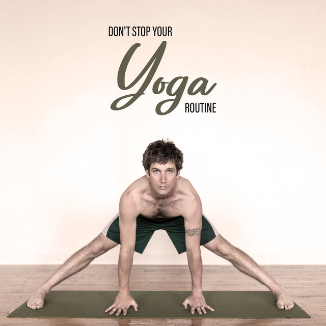 Don't Stop Your Yoga Routine - Find the Strength and Motivation to Practice Asanas and Meditate Daily as Part of Self-Care Practice