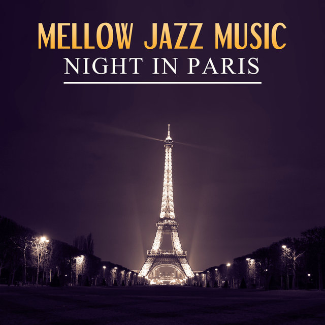 Mellow Jazz Music: Night in Paris – Romantic, Sensual, Jazzy & Relaxing Smooth Jazz Music, Lounge Piano Bar, Sexy Sax Instrumental Song and Easy Listening Music
