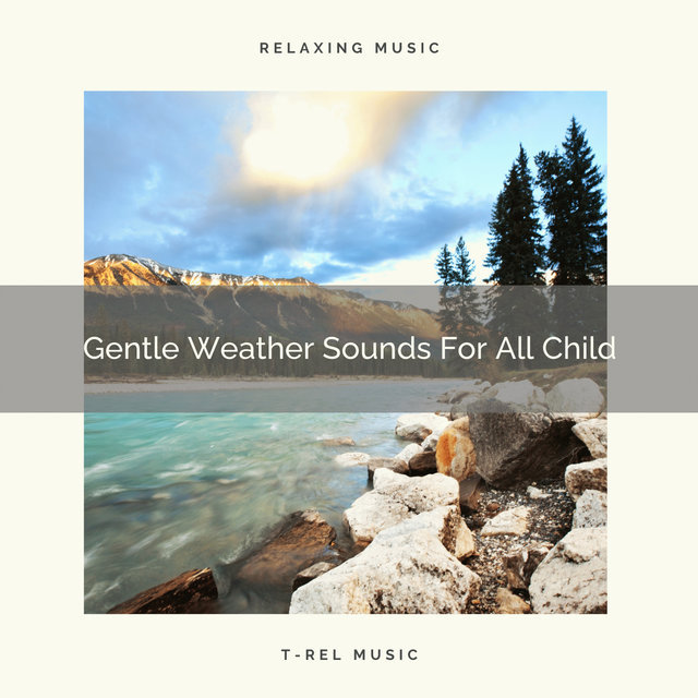 Gentle Weather Sounds For All Child