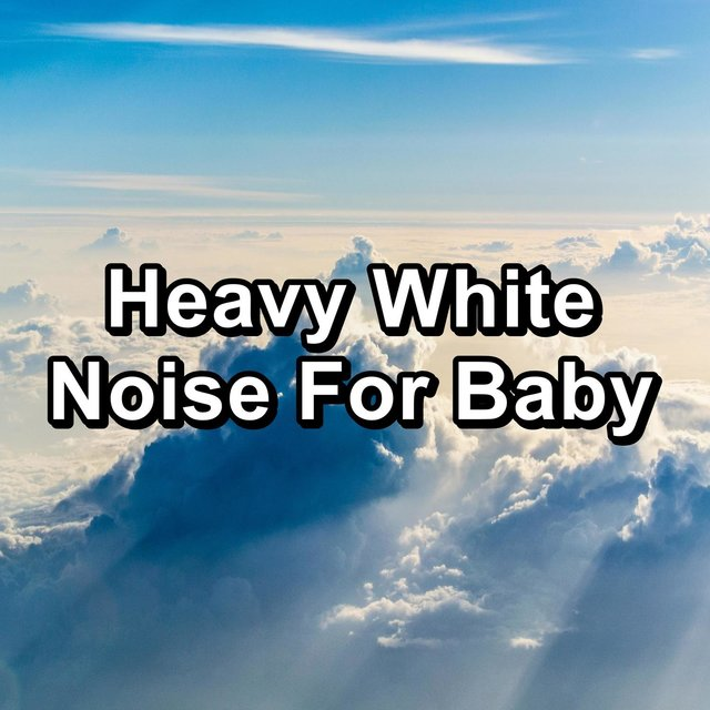 Heavy White Noise For Baby