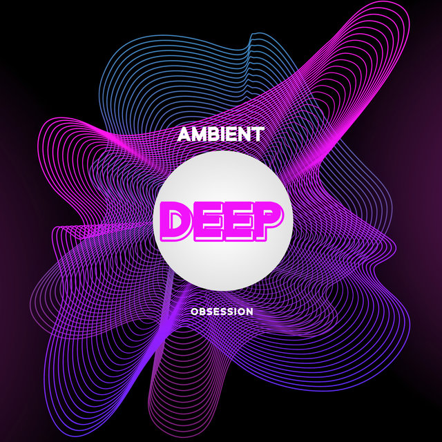 Ambient Deep Obsession - Chillout Lounge, Deep Relax, Music Zone, Chillout 2020