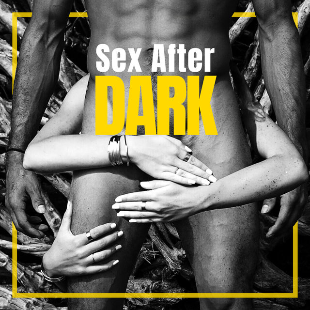 Sex After Dark - Atmospheric Music for Romantic Moments of Sexual Intercourse for Lovers