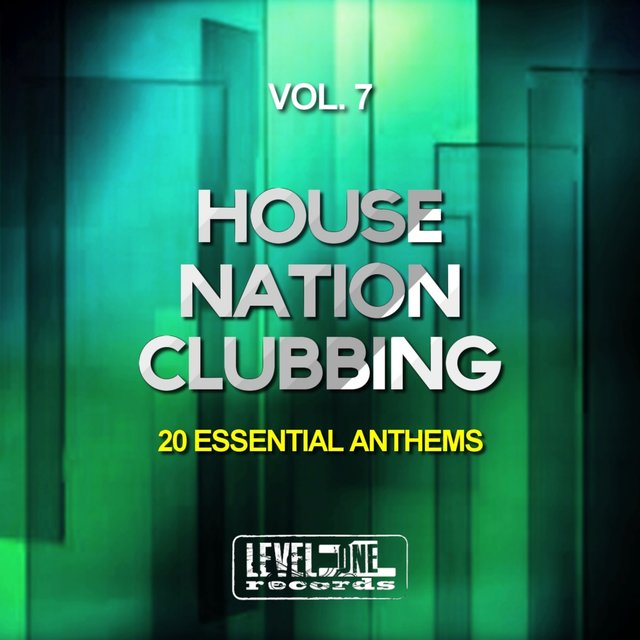 House Nation Clubbing, Vol. 7 (20 Essential Anthems)