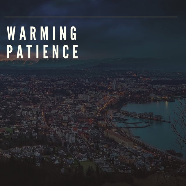 #Warming Patience