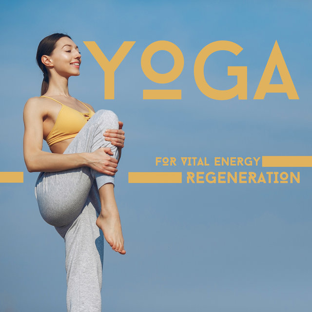 Yoga for Vital Energy Regeneration: Fresh 2020 Meditation Music, Yoga Session Background, Inner Harmony and Balance Improve