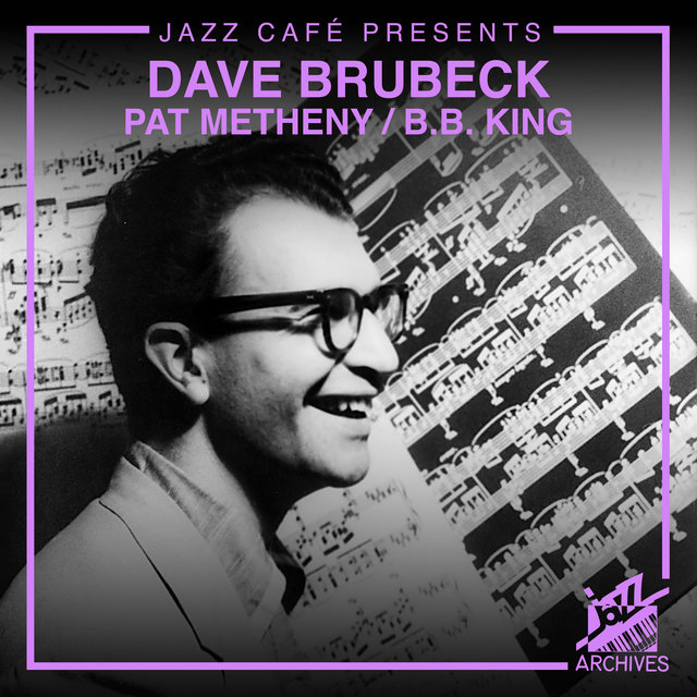 Jazz Café Presents: Dave Brubeck / Pat Metheny / B.B. King