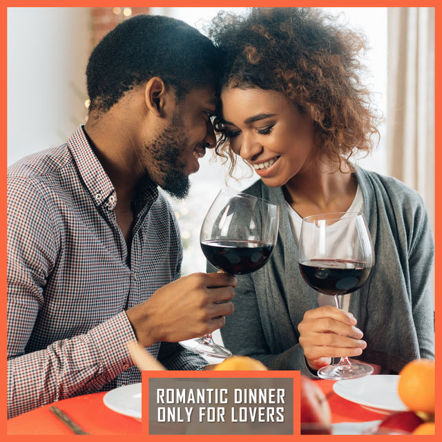 Romantic Dinner Only for Lovers: 2019 Compilation of Sweet Smooth Jazz Songs for Romantic Time Together in Restaurant, Good Food & Wine Testing, Candle Light
