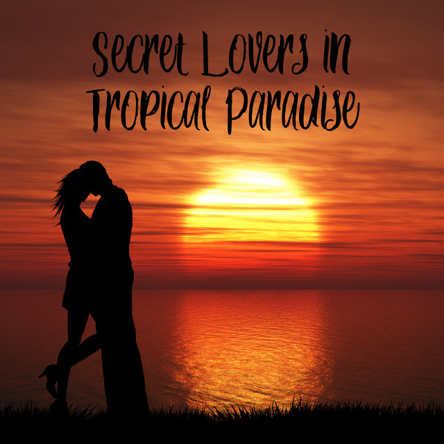 Secret Lovers in Tropical Paradise - Erotic Games, Sexy Kiss, Summer of Love, Burning Desire, Ambient Lounge