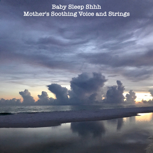 Baby Sleep Shhh Mother's Soothing Voice And Strings