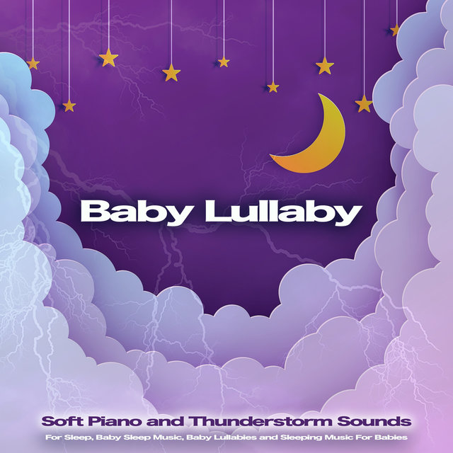 Baby Lullaby: Soft Piano and Thunderstorm Sounds For Sleep, Baby Sleep Music, Baby Lullabies and Sleeping Music For Babies