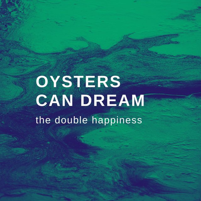 Oysters Can Dream