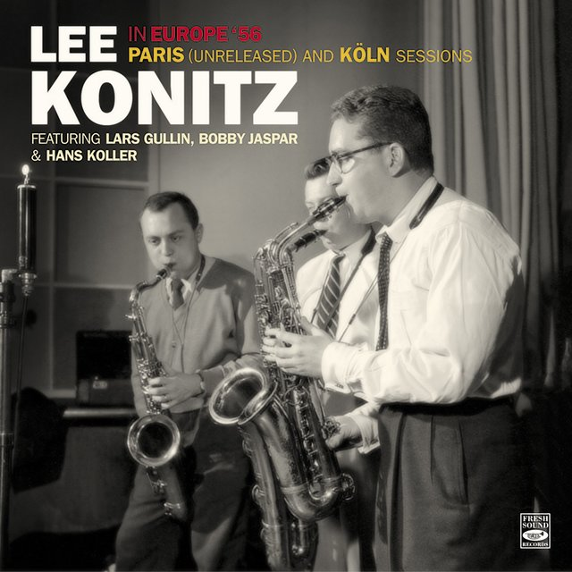 Lee Konitz in Europe '56. Paris (Unreleased) And Köln Sessions