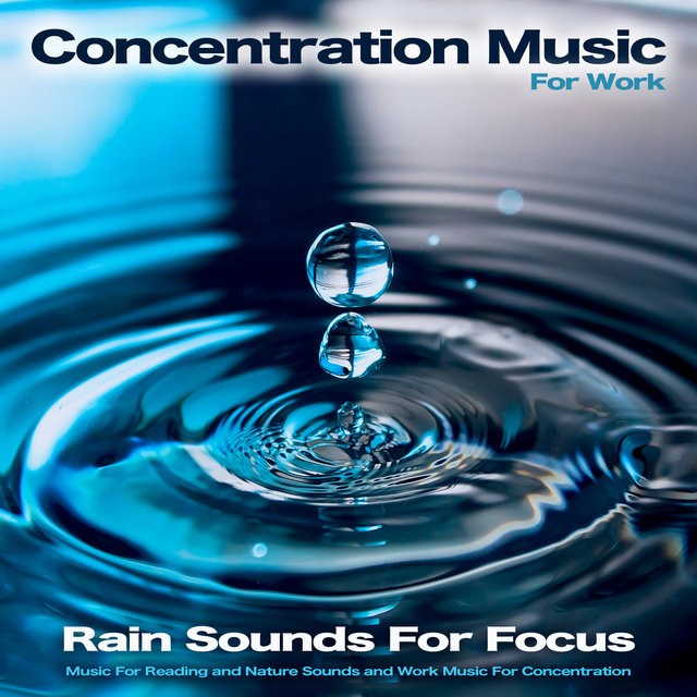 Concentration Music For Work: Rain Sounds For Focus, Music For Reading and Nature Sounds and Work Music For Concentration