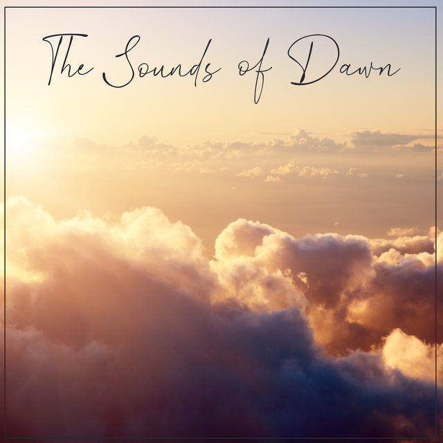 The Sounds of Dawn – Gentle Nature Sounds for Recharge Body and Mind Batteries