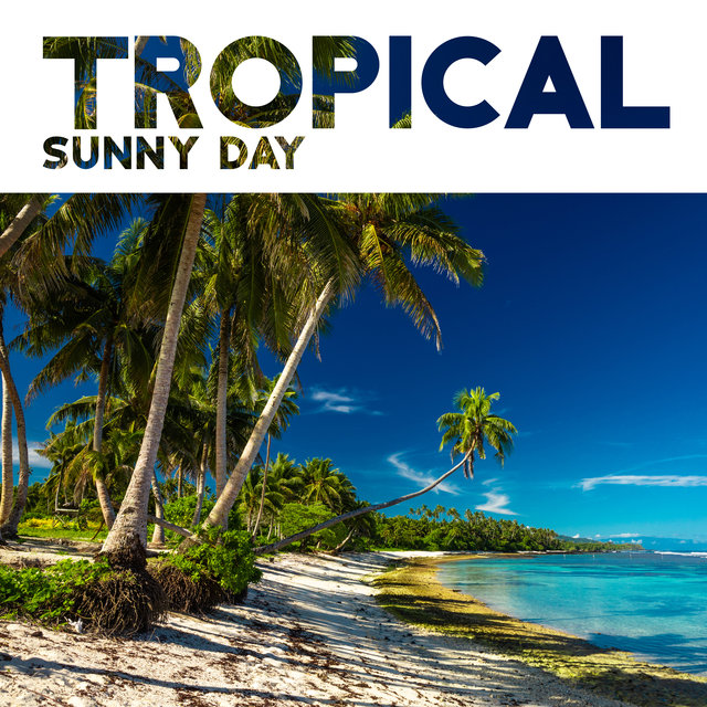 Tropical Sunny Day - Chillout Music 2020, Rest, Tropical Vibrations, Lounge Chill Vibes