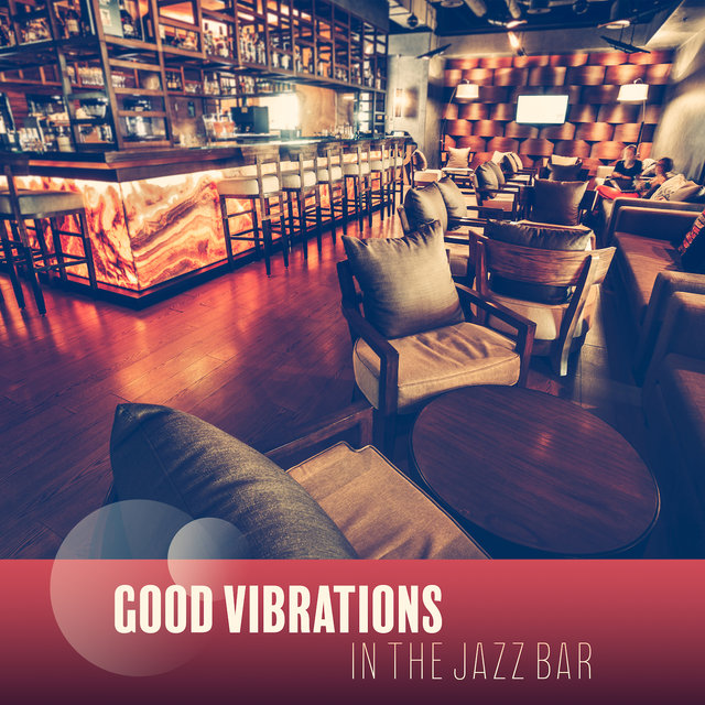 Good Vibrations in the Jazz Bar: 2019 Instrumental Smooth Jazz Music for Jazz Club, Bar or Oldschool Cafe, Vintage Styled Positive Songs with Classic Sounds of Piano, Contrabass, Sax & Many More