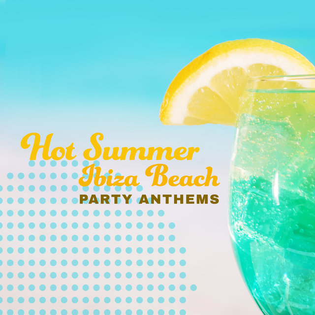 Hot Summer Ibiza Beach Party Anthems 2020