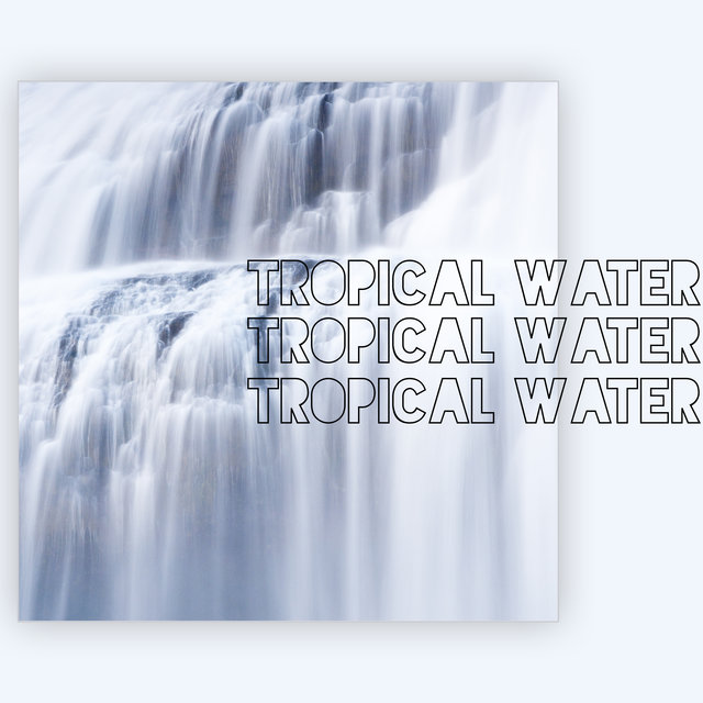Tropical Water – Nature Sound Therapy, Deep Relaxation, Serenity Spa