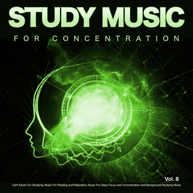 Study Music for Concentration: Calm Music For Studying, Music For Reading and Relaxation, Music For Deep Focus and Concentration and Background Studying Music, Vol. 8