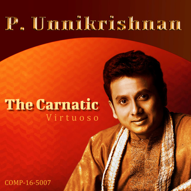 P. Unnikrishnan - The Carnatic Virtuoso