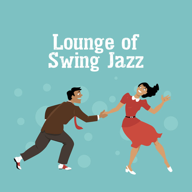 Lounge of Swing Jazz: 2019 Istrumental Smooth Jazz Music  Selection, Vintage Dancing Songs, Happy Melodies Played on Piano, Contrabass, Trumpet & More