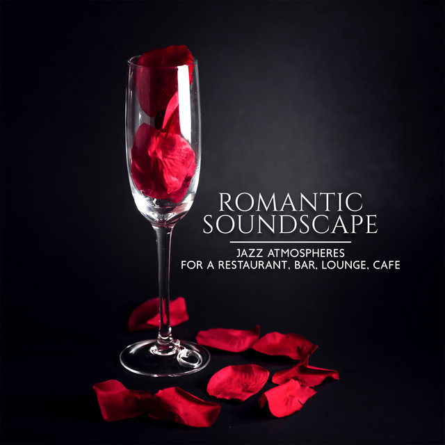 Romantic Soundscape - Jazz Atmospheres for a Restaurant, Bar, Lounge, Cafe: Ballads