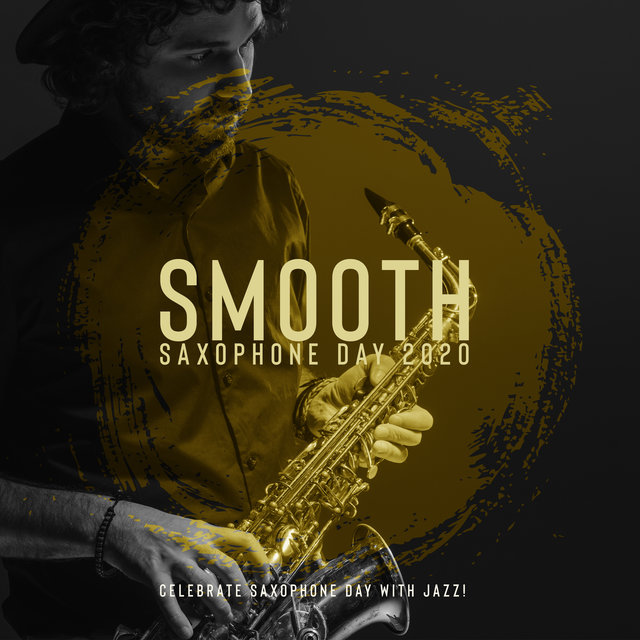 Smooth Saxophone Day 2020 – Celebrate Saxophone Day with Jazz!
