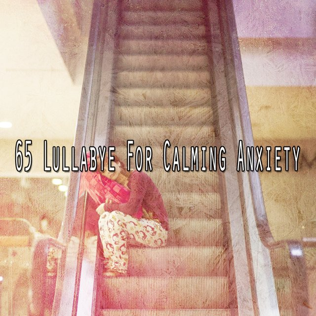 65 Lullabye for Calming Anxiety