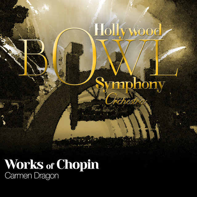 Hollywood Bowl Symphony Orchestra: Works of Chopin