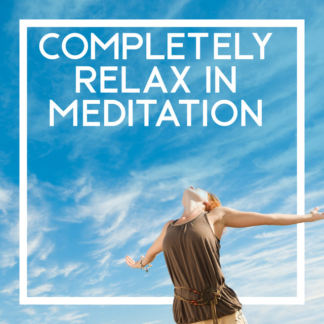 Completely Relax in Meditation - Zen Spirit Calmness Meditation & Yoga New Age Music, Healing Therapy Music to Reduce Stress