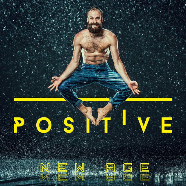 Positive New Age: Feel Better with Amazing New Age Music, Good Attitude, Positive Emotions, Happiness, Joy, Rest, Zero Nerves and Fears