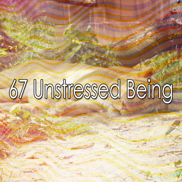 67 Unstressed Being
