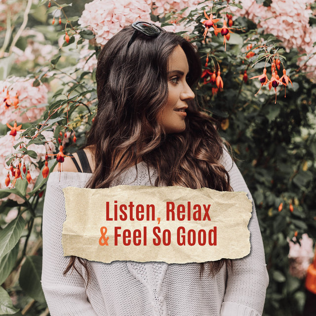 Listen, Relax & Feel So Good – Compilation of 2019 New Age Music Created for Relax, Rest, Calm Nerves & Increase Level of Vital Energy