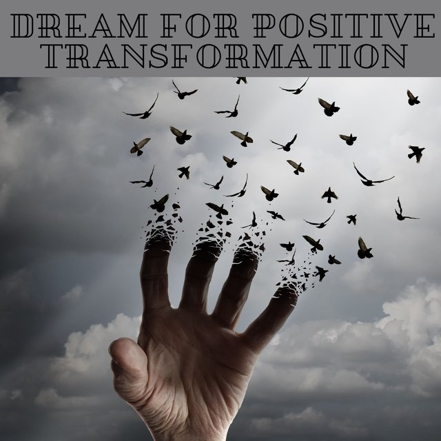 Dream for Positive Transformation