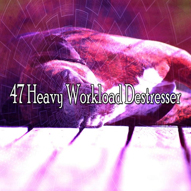 47 Heavy Workload Destresser