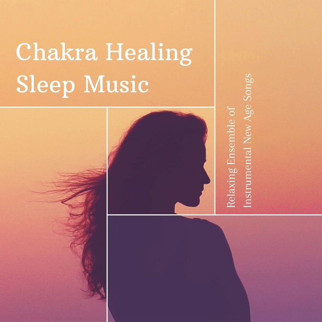 Chakra Healing Sleep Music: Relaxing Ensemble of Instrumental New Age Songs