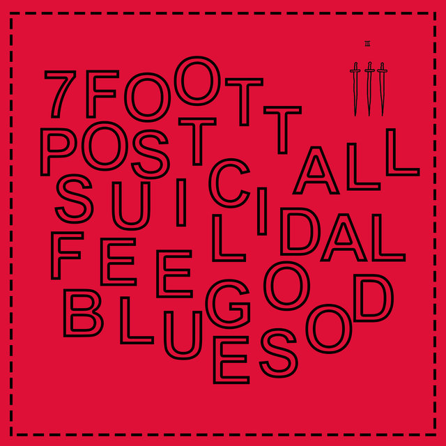 7ft Tall Post-Suicidal Feel Good Blues